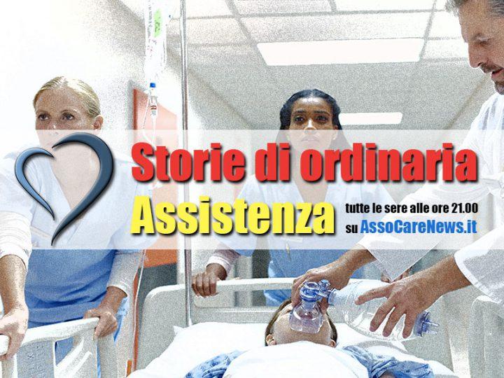 Storie di ordinaria assistenza. Tutte le sere in esclusiva su AssoCareNews.it.