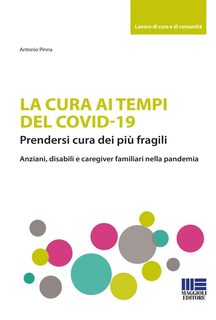La cura ai tempi del Covid 19. Un volume di Antonio Pinna edito per Maggioli.